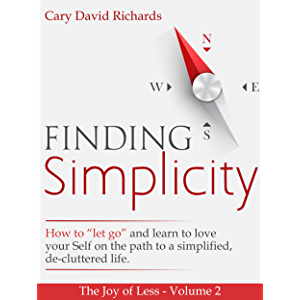 "The Joy of less - Volume 2 - Finding Simplicity: How to ""let go"" and learn to love yourself on the path to a simplified…"