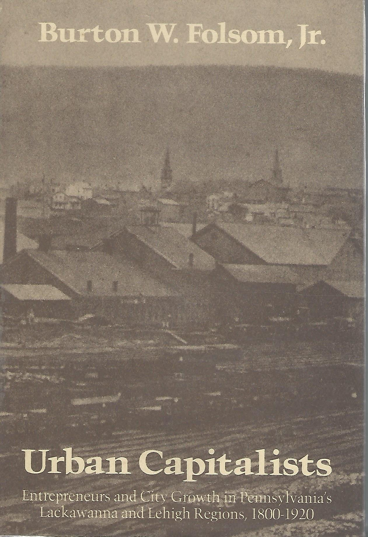 Urban Capitalists: Entrepreneurs and City Growth in Pennsylvania's Lackawanna and Lehigh Regions, 1800-1920 (Studies in Industry and Society) ebook