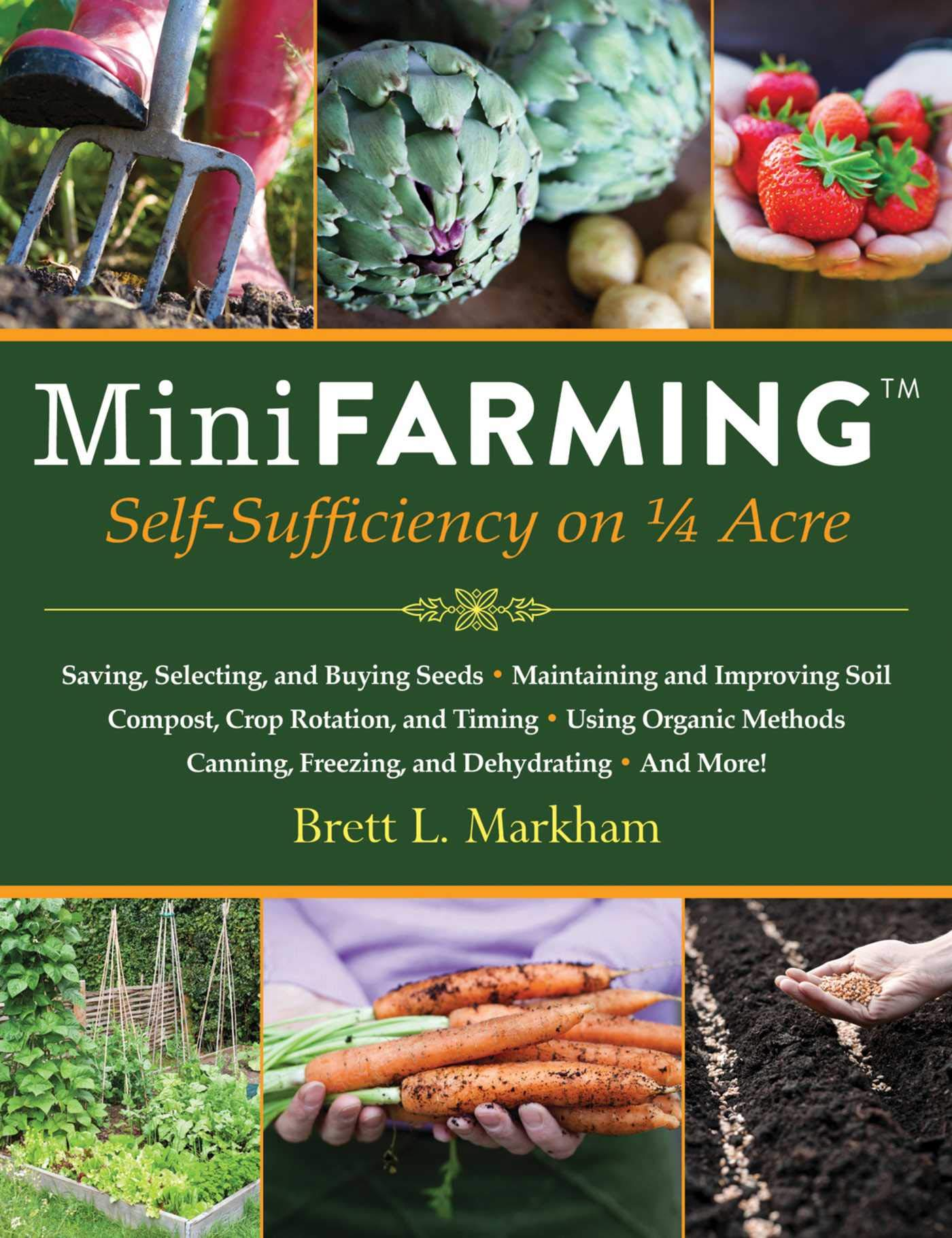 Mini Farming: Self-Sufficiency on 1/4 Acre by Skyhorse