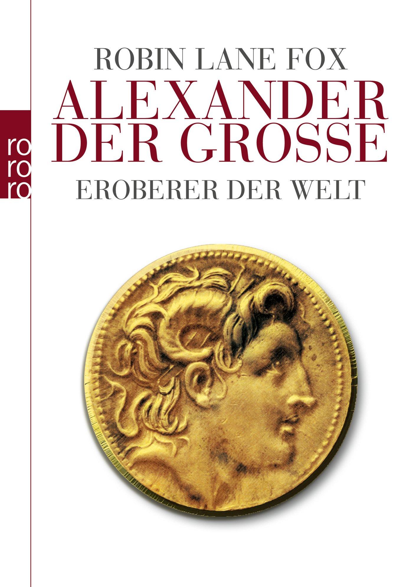 Alexander der Große: Eroberer der Welt