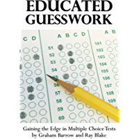 Educated Guesswork: Gaining the Edge in Multiple Choice Tests (English Edition)