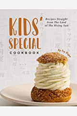 Kids' Special Cookbook: Recipes Straight from The Land of The Rising Sun Kindle Edition