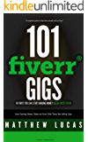 FIVERR: 101 Fiverr Gigs: 101 Ways You Can Make Money Online With Fiverr: How to Make Money with Fiverr. (Fiverr Marketing Success Secrets)