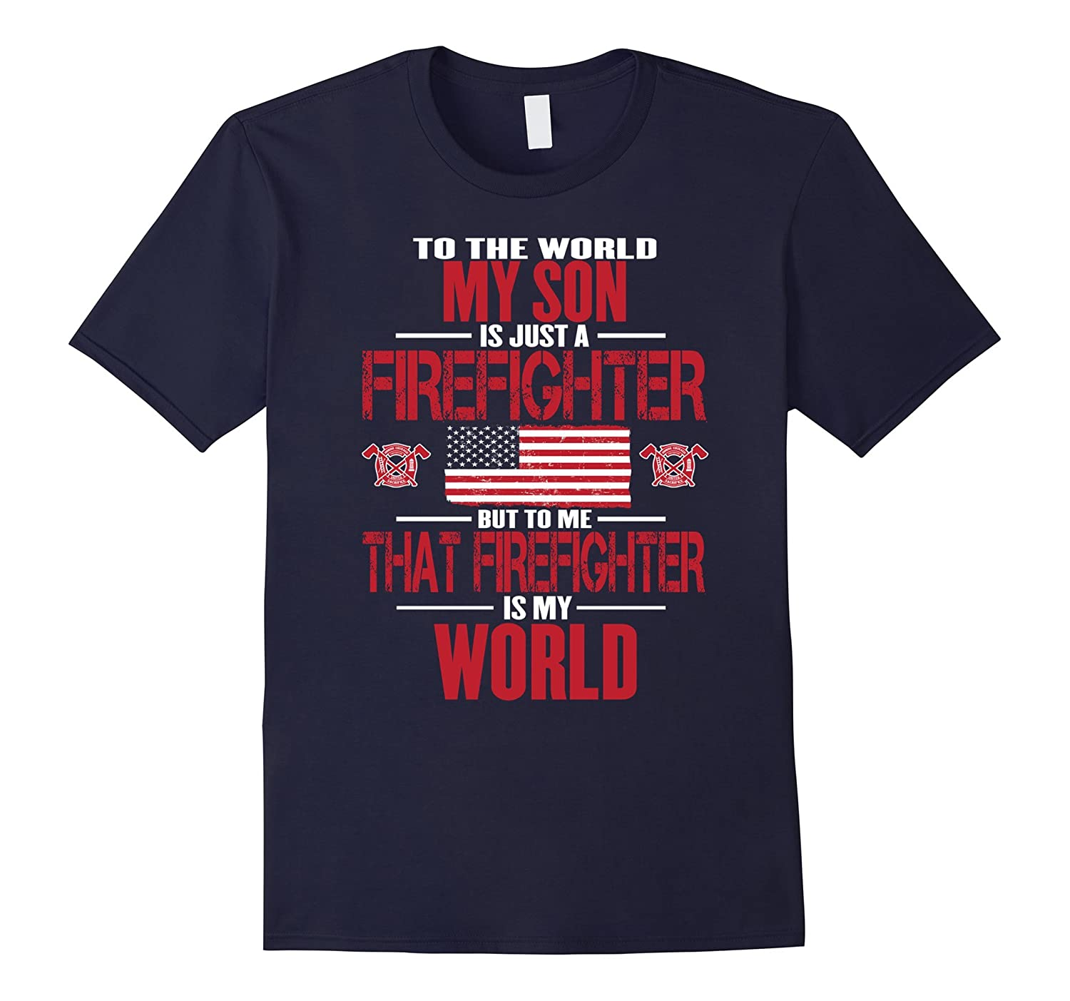 My Firefighter Son Is My World Firefighter Mom Dad Shirt-CD