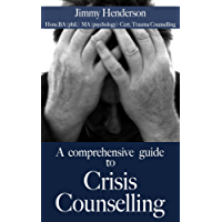 A comprehensive guide to Crisis Counselling (Improve your essential skills series Book 2)