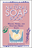 The Natural Soap Book: Making Herbal and Vegetable-Based Soaps (English Edition)