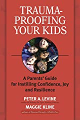 Trauma-Proofing Your Kids: A Parents' Guide for Instilling Confidence, Joy and Resilience Paperback