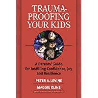 Trauma-Proofing Your Kids: A Parents' Guide for Instilling Joy, Confidence, and Resilience