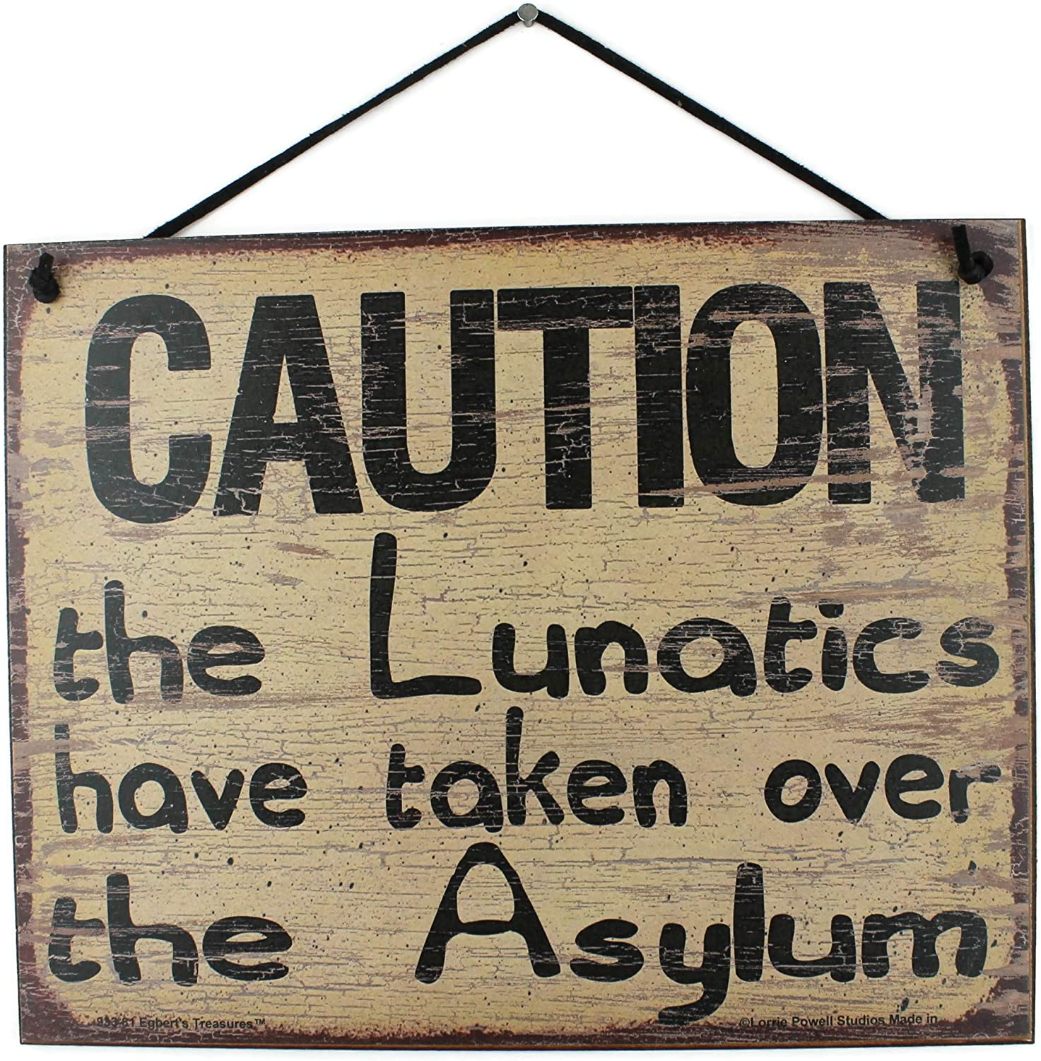 Amazon.com: Egbert's Treasures 8x10 Vintage Style Sign Saying, Caution The  Lunatics Have Taken Over The Asylum Decorative Fun Universal Household  Signs with Funny Quotes for Your Home: Home & Kitchen