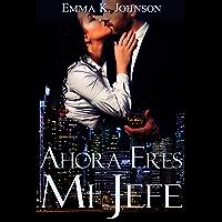 Ahora Eres Mi Jefe (Spanish Edition)