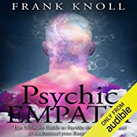 Psychic Empath: The Ultimate Guide to Psychic development, and to Understand Your Empath Abilities
