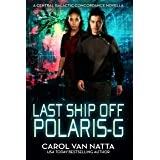 Last Ship Off Polaris-G, A Scifi Space Opera Romance with Psychics and Intrigue on the Galactic Frontier: A Central Galactic