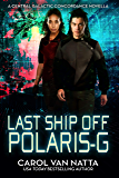 Last Ship Off Polaris-G, A Scifi Space Opera Romance with Psychics and Intrigue on the Galactic Frontier: A Central Galactic Concordance Novella