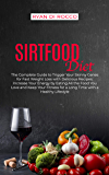 Sirtfood Diet: The Complete Guide to Trigger Your Skinny Genes for Fast Weight Loss with Delicious Recipes. Increase…