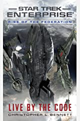 Rise of the Federation: Live by the Code (Star Trek: Enterprise) Kindle Edition