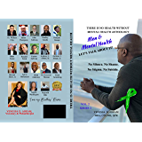 There is No Health Without Mental Health Anthology: Men & Mental Health...Let's Talk About IT!! (Men and Mental Health…