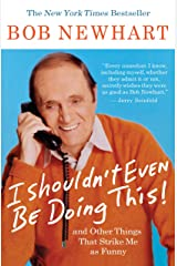 I Shouldn't Even Be Doing This!: And Other Things That Strike Me as Funny Kindle Edition