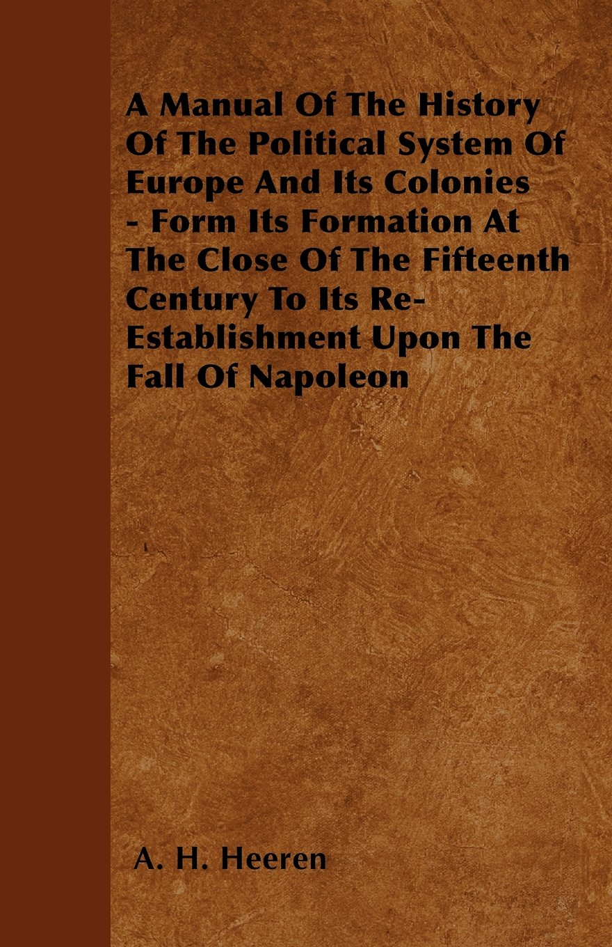 Download A Manual Of The History Of The Political System Of Europe And Its Colonies  - Form Its Formation At The Close Of The Fifteenth Century To Its Re-Establishment Upon The Fall Of Napoleon ebook