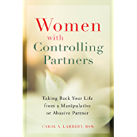 Women with Controlling Partners: Taking Back Your Life from a Manipulative or Abusive Partner