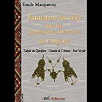 Formation des cités chez les populations sédentaires de l'Algérie: Kabyles du Djurdjura, Chaouïa de l'Arouas, Beni Mezâb (French Edition)