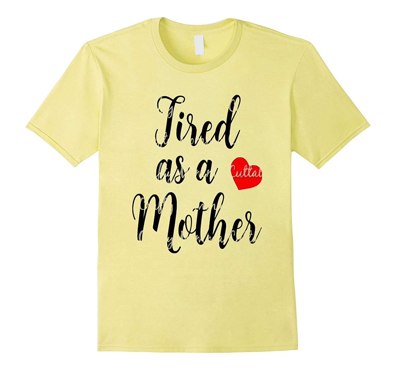 Tired as a Mother T-Shirt Tee Perfect for Mom Mum-TH
