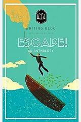 ESCAPE!: A Writing Bloc Anthology Kindle Edition