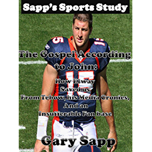 The Gospel According to John: How Elway Saved us from Tebow, his Media Cronies, and an Insufferable Fan Base (Sapp's…