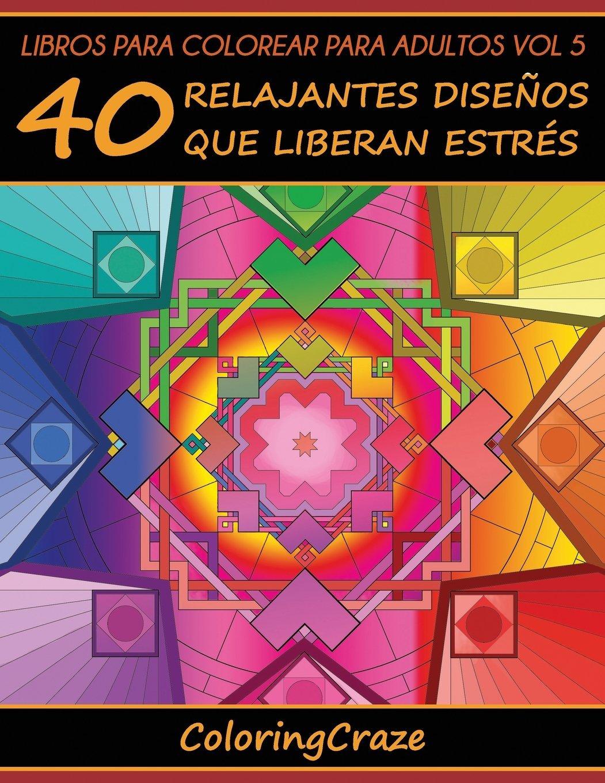 Libros Para Colorear Para Adultos Volumen 5: 40 Relajantes Diseños ...