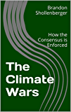 The Climate Wars: How the Consensus is Enforced (English Edition)