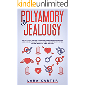 POLYAMORY & JEALOUSY: Practical Guide For Couples Exploring Open Relationship, Freedoms And Swinging. Ethical Polyamory…