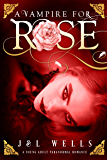 A Vampire For Rose (A Young Adult Paranormal Romance Book 1)