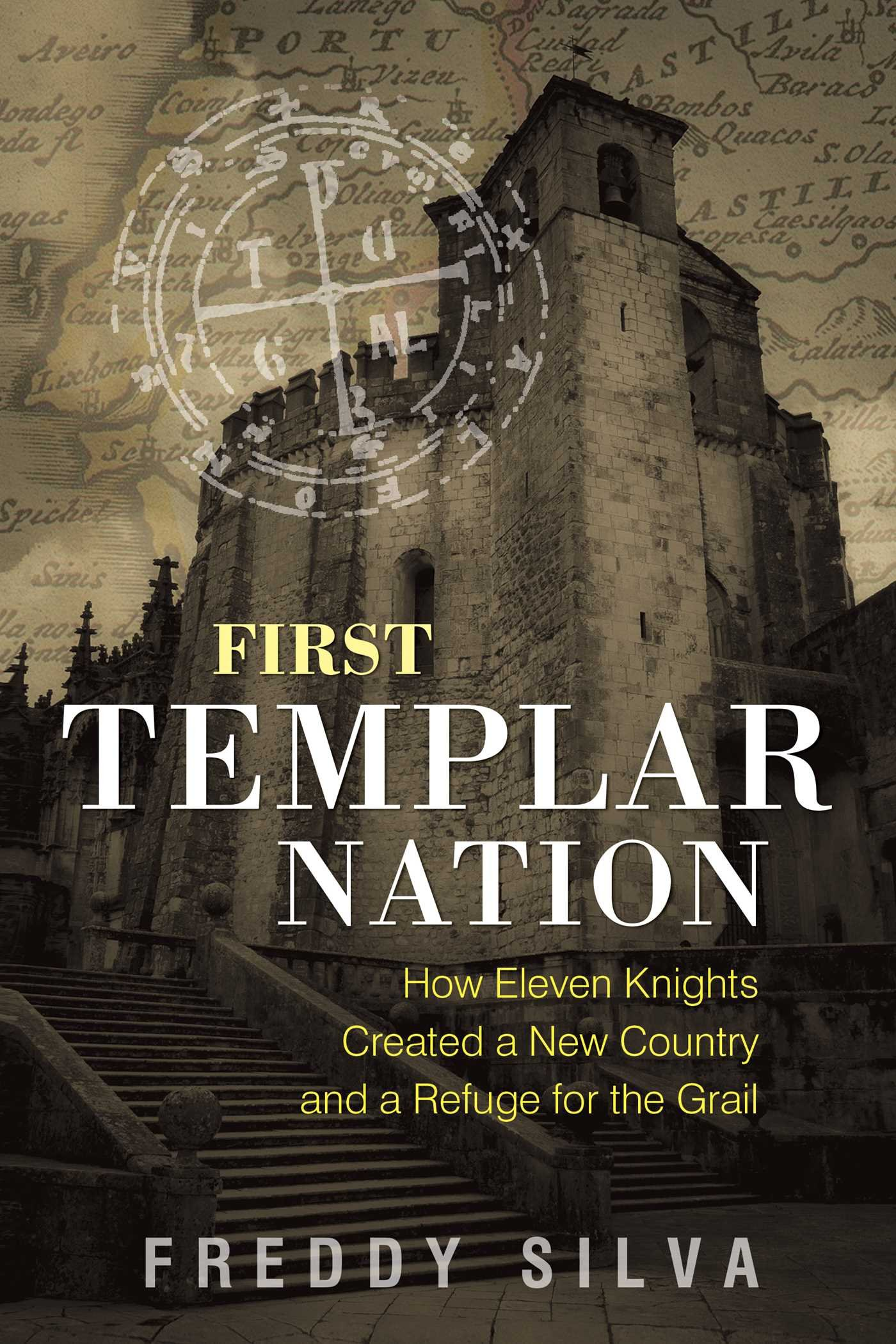 First Templar Nation  How Eleven Knights Created A New Country And A Refuge For The Grail