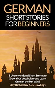 Short Stories in German for Beginners: Read for pleasure at your level, expand your vocabulary and learn German the fun way! (German Edition)