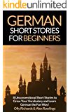 German Short Stories For Beginners: 8 Unconventional Short Stories to Grow Your Vocabulary and Learn German the Fun Way! (German Edition)