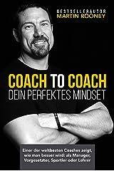 Coach to Coach – Dein perfektes Mindset: Einer der weltbesten Coaches zeigt, wie man besser wird: als Manager, Vorgesetzter, Sportler oder Lehrer (German Edition) Kindle Edition