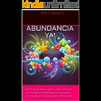 ABUNDANCIA YA!: Re-Programemos nuestro subconsciente con la ayuda de afirmaciones, cristales, numerología, ho'oponopono y feng shui!