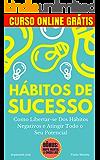 Hábitos de Sucesso: Como Libertar-se Dos Hábitos Negativos e Atingir Todo o Seu Potencial (Imparavel.club Livro 4)