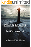 Peace Be Unto You: Anxiety Management Using Gospel Principles: Individual Workbook