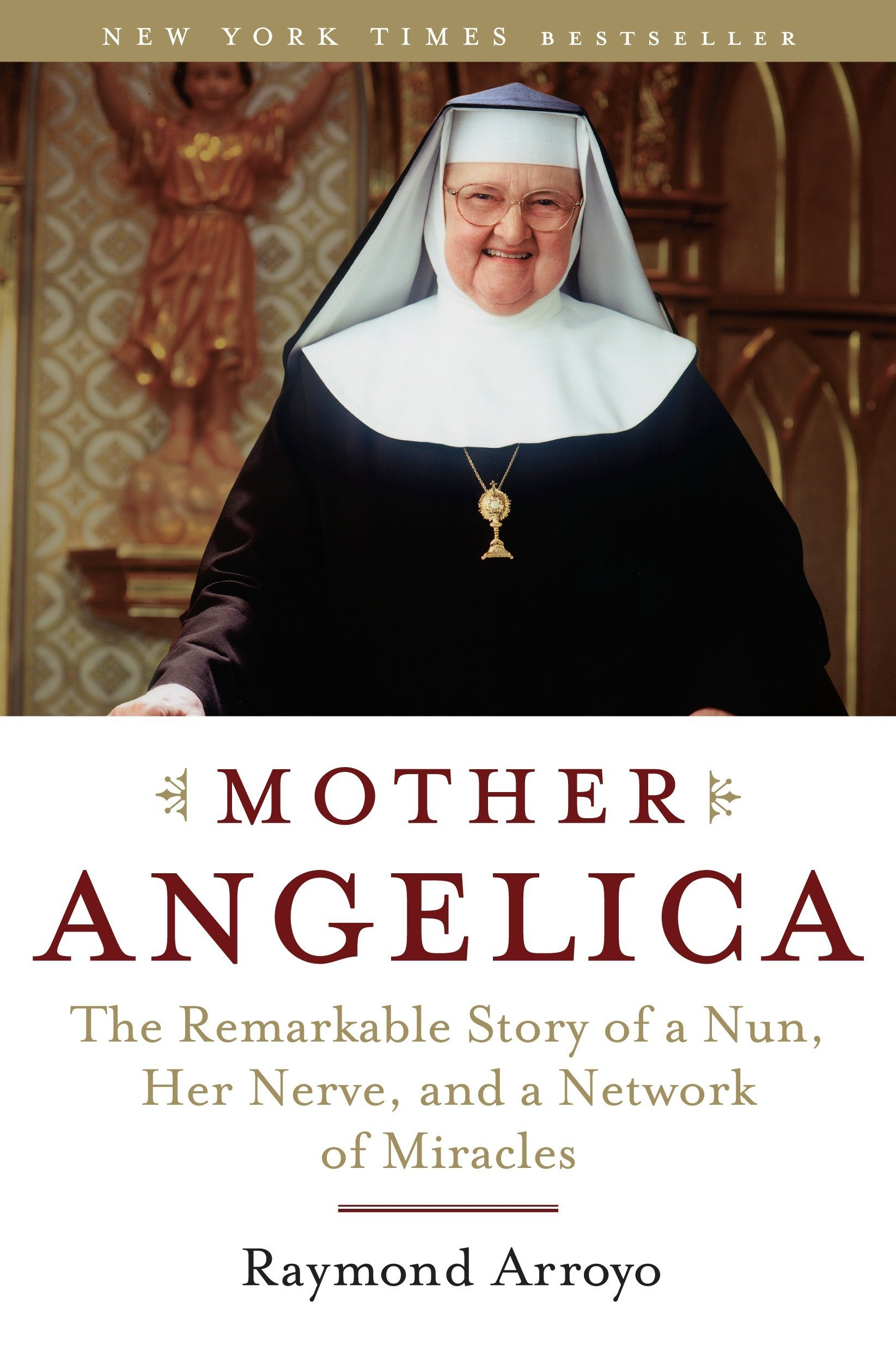 Mother Angelica: The Remarkable Story of a Nun, Her Nerve, and a Network of  Miracles: Arroyo, Raymond: 9780385510936: Amazon.com: Books