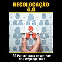 RECOLOCAÇÃO 4.0: 20 PASSOS PARA ENCONTRAR SEU EMPREGO NOVO