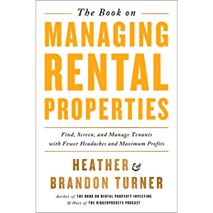 The Book on Managing Rental Properties: Find, Screen, and Manage Tenants with Fewer Headaches and Maximum Profits…