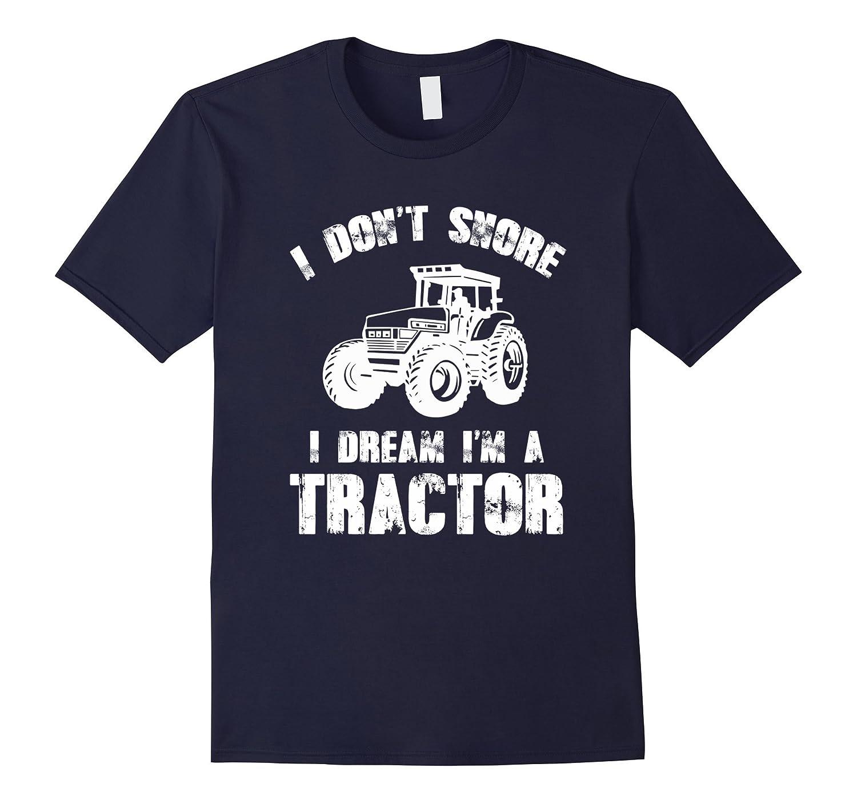 I Dont Snore I Dream Im A Tractor Farmer T-Shirt-TD