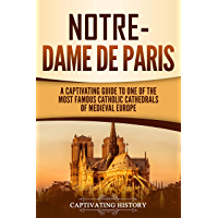 Notre-Dame de Paris: A Captivating Guide to One of the Most Famous Catholic Cathedrals of Medieval Europe (English Edition)