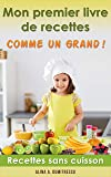 Mon premier Livre de recettes - Comme un Grand !: Recettes sans cuisson (Livres d'activités pour enfants t. 1)