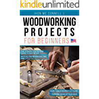 Woodworking Projects for Beginners: The ultimate step-by-step guide to master the essential woodworking skills, with all…