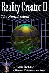 Reality Creator II: the Nonphysical Side Kindle Edition