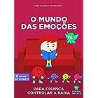 Livro infantil para o filho lidar a raiva.: O Mundo das Emoções: livro infantil para lidar com raiva, agressividade, crises d