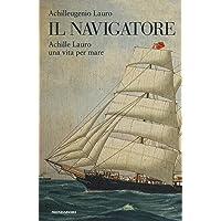 Il navigatore. Achille Lauro una vita per mare