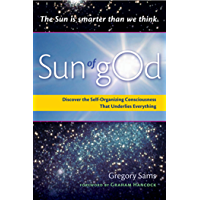 Sun of gOd: Discover the Self-Organizing Consciousness That Underlies Everything (English Edition)
