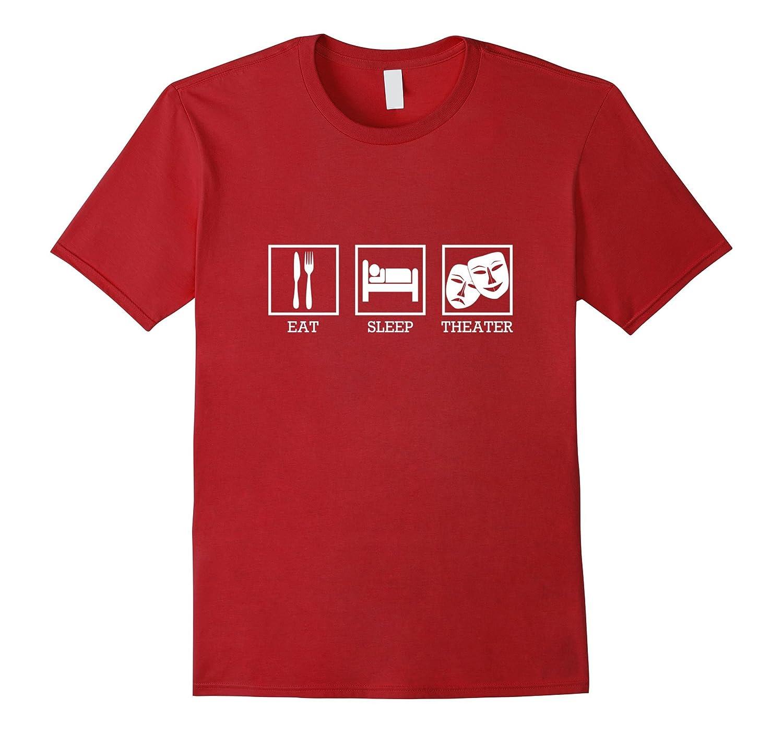 Eat Sleep Theater Thespian T-Shirt-TD